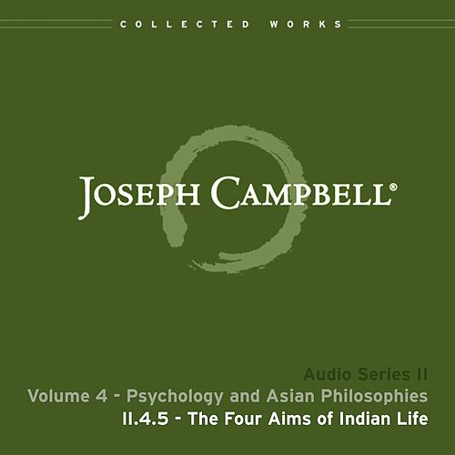 Lecture II.4.5 Four Aims of Indian Life by Joseph Campbell