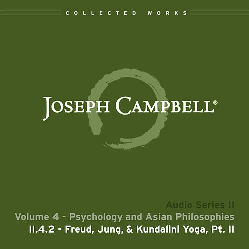 Lecture II.4.2 Freud Jung & Kundalini Yoga, Pt. 2 by Joseph Campbell