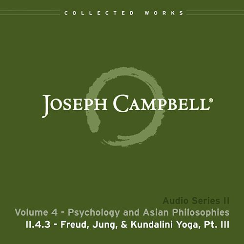 Lecture II.4.3 Freud Jung & Kundalini Yoga, Pt. 3 by Joseph Campbell