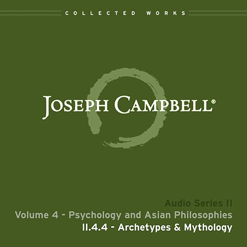 Lecture II.4.4 Archetypes & Mythology by Joseph Campbell