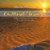 Chillout-Lounge - Chilloutmusik Zum Entspannen, Träumen Und Genießen by Martin Floracks