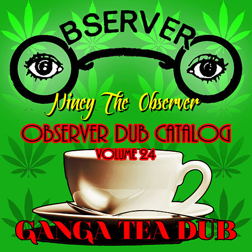 Observer Dub Catalog, Vol. 24 (Ganga Tea Dub) by Niney the Observer