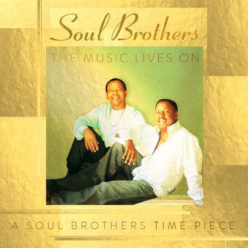 The Music Lives On: A Soul Brothers Time Piece by The Soul Brothers