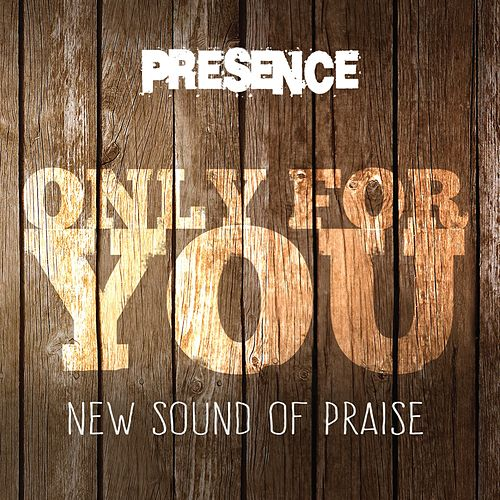 Only for You (New Sound of Praise) by Presence