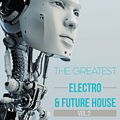 The Greatest Electro & Future House, Vol. 2 by Various Artists