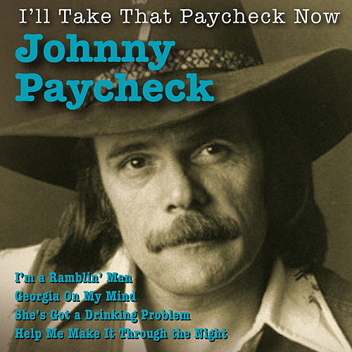 I'll Take That Paycheck Now by Johnny Paycheck