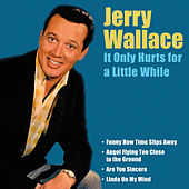 It Only Hurts for a Little While by Jerry Wallace