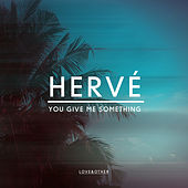 You Give Me Something by Hervé
