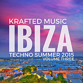 Krafted Music IBIZA Techno Summer 2015,Vol.3 by Various Artists