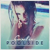 Poolside Croatia by Various Artists