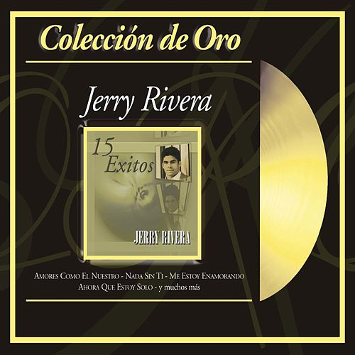 Coleccion De Oro: 15 Exitos by Jerry Rivera