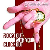 Rock out With Your Clock Out by Grains of Time
