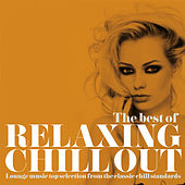 The Best of Relaxing Chill Out (Lounge Music Top Selection from the Classic Chill Standards) by Various Artists