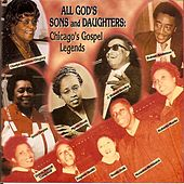 All God's Sons & Daughters: Chicago Gospel Legends by Various Artists