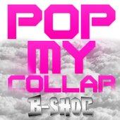 Pop My Collar by B-Shoc