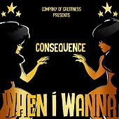 When I Wanna by Consequence