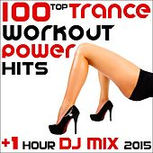 100 Top Trance Workout Power Hits + 1 Hour DJ Mix 2015 by Various Artists