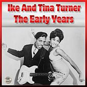 Ike & Tina Turner - The Early Years by Ike and Tina Turner
