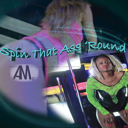 Spin That Ass 'round (S.T.A.R.) - Single by AMG
