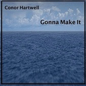 Gonna Make It - Single by Conor Hartwell