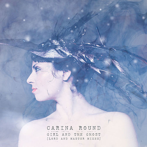 Girl and the Ghost (LorD and Master Mixes) by Carina Round