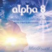 Alpha 8 - Mind Power - Die Energiedusche für mehr wach sein by Dennis O'Neill