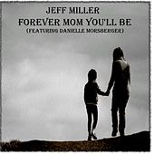 Forever Mom You'll Be (feat. Danielle Morsberger) by Jeff Miller