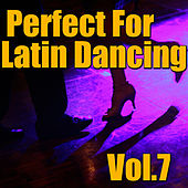 Perfect For Latin Dancing, Vol.7 by Various Artists