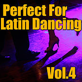Perfect For Latin Dancing, Vol.4 by Various Artists