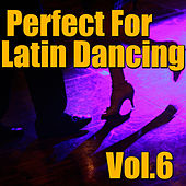 Perfect For Latin Dancing, Vol.6 by Various Artists
