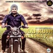 Aaj Kujh Wandna Pau by Lehmber Hussainpuri