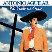No Vuelvo A Amar by Antonio Aguilar