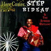 Here Comes... by Step Rideau & The Zydeco Outlaws