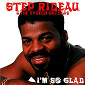 I'm So Glad by Step Rideau & The Zydeco Outlaws