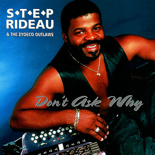Don't Ask Why by Step Rideau & The Zydeco Outlaws