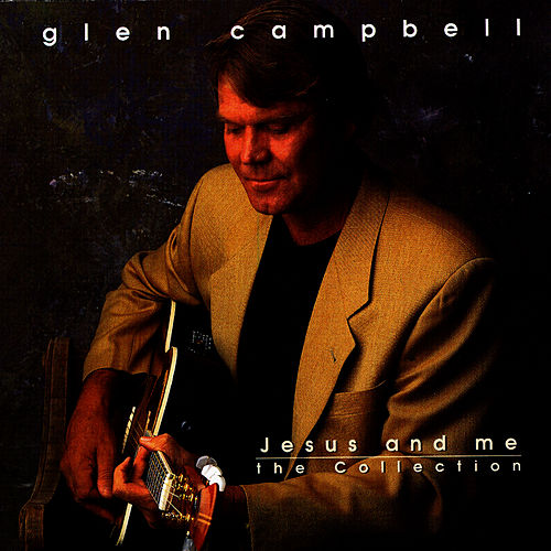 Jesus And Me: The Collection by Glen Campbell