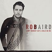 Ain't Nobody Got a Hold on Me by Rob Baird