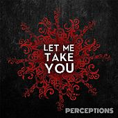 Let Me Take You by The Perceptions