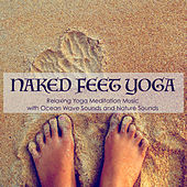 Naked Feet Yoga - Relaxing Yoga Meditation Music with Ocean Wave Sounds and Nature Sounds by Tranquil Music Sound of Nature