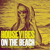 House Vibes on the Beach (Hammock Deep House Tunes) by Various Artists