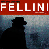 Fellini: L'uomo Dei Sogni by Harmonia Ensemble