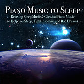 Piano Music to Sleep - Relaxing Sleep Music & Classical Piano Music to Help you Sleep, Fight Insomnia and Bad Dreams by Various Artists