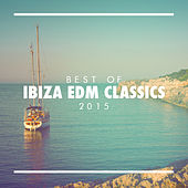 Best of Ibiza EDM Classics 2015 by Various Artists