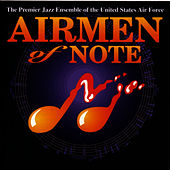 The Airmen Of Note by U.S. Air Force Airmen Of Note
