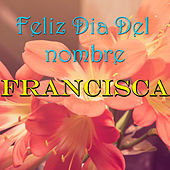 Feliz Dia Del nombre Francisca by Various Artists
