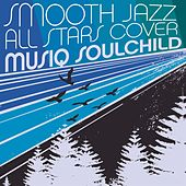 Smooth Jazz All Stars Cover Musiq Soulchild by Smooth Jazz Allstars