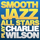 Smooth Jazz All Stars Play Charlie Wilson by Smooth Jazz Allstars