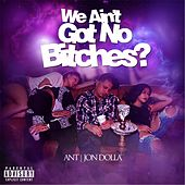 We Aint Got No Bitches? by Ant (comedy)