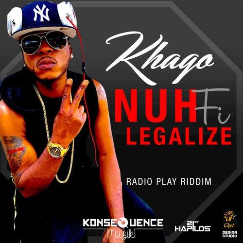 Nuh Fi Legalize - Single by Khago
