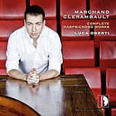 Marchand, Clerambault: Complete Harpsichord works by Luca Oberti